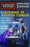 Kartenhaie im Western Express: Sammelband Glorreiche Western 7 Romane
