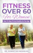 Fitness Over 60 For Women – How to Stay Fit And Healthy As You Age