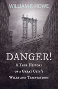 Danger! - A True History of a Great City's Wiles and Temptations