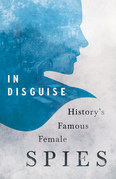 In Disguise - History's Famous Female Spies