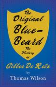 The Original Blue-Beard - The History of Gilles De Retz
