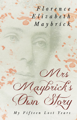 Mrs. Maybrick's Own Story - My Fifteen Lost Years