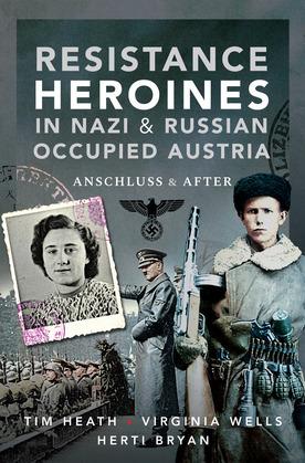 Resistance Heroines in Nazi & Russian Occupied Austria