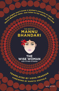 The Wise Woman and Other Stories: The Best of Mannu Bhandari