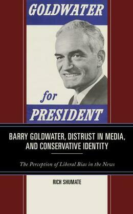 Barry Goldwater, Distrust in Media, and Conservative Identity