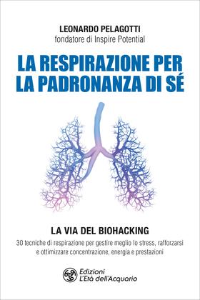 La respirazione per la padronanza di sé. La Via del Biohacking