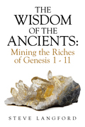 The Wisdom of the Ancients: Mining the Riches of Genesis 1 - 11