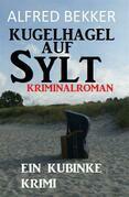 Kugelhagel auf Sylt: Ein Kubinke Krimi