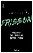 Coffret Frisson n°7 - Paul Féval, Émile Gaboriau, Gaston Leroux