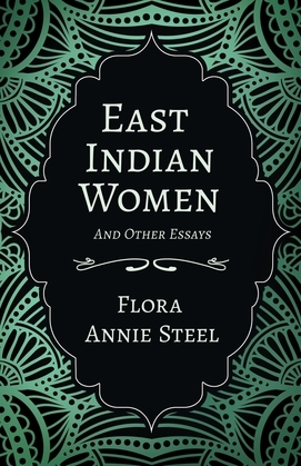East Indian Women - And Other Essays