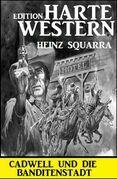 Cadwell und die Banditenstadt: Harte Western Edition