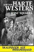 Skalpjäger auf Indianerjagd: Harte Western Edition