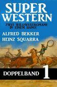 Super Western Doppelband 1 - Zwei Wildwestromane in einem Band