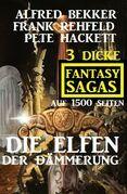 Die Elfen der Dämmerung: 3 dicke Fantasy Sagas auf 1500 Seiten
