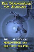 Moronthor und der Fluch des Inka: Der Dämonenjäger von Aranaque 64