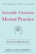 Scientific Christian Mental Practice: Also Includes High Mysticism