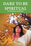Dare to Be Spiritual