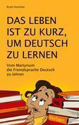 Das Leben ist zu kurz, um Deutsch zu lernen