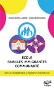 École - Familles immigrantes - Communauté. Outils de collaboration en 42 pratiques et 255 actions clés