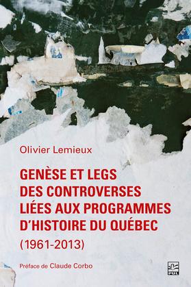 Genèse et legs des controverses liées aux programmes d'histoire du Québec (1961-2013)