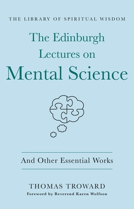 The Edinburgh Lectures on Mental Science: And Other Essential Works