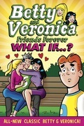 Betty & Veronica Friends Forever: What If