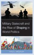 Military Statecraft and the Rise of Shaping in World Politics