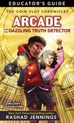 Arcade and the Dazzling Truth Detector Educator Guide