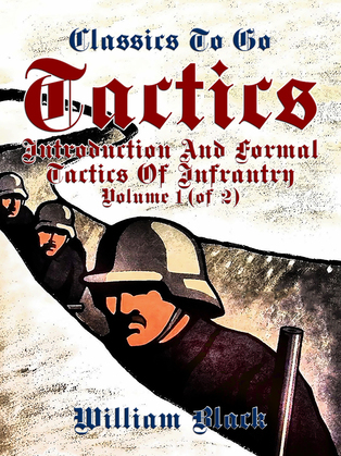 Tactics, Volume 1 (of 2), Introduction and Formal Tactics of Infrantry