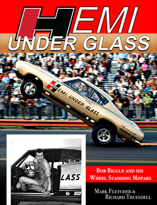 Hemi Under Glass: Bob Riggle and His Wheel-Standing Mopars