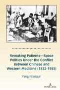 Remaking PatientsSpace Politics Under the Conflict Between Chinese and Western Medicine (1832-1985)