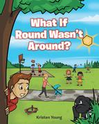 What If Round Wasn't Around?