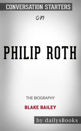 Philip Roth: The Biography by Blake Bailey: Conversation Starters
