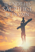 Let Not His Sacrifice Be in Vain