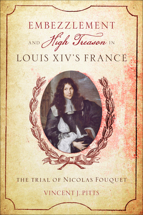 Embezzlement and High Treason Louis XIV's France