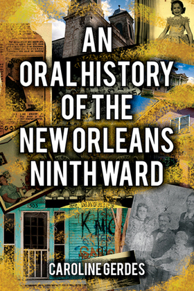 An Oral History of the New Orleans Ninth Ward