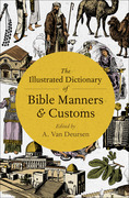 The Illustrated Dictionary of Bible Manners & Customs