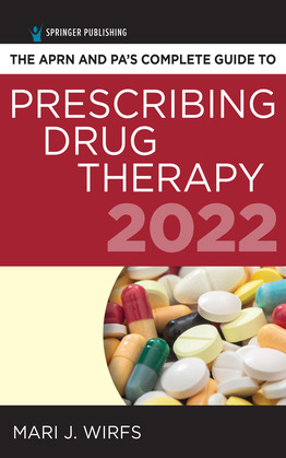 The APRN and PA's Complete Guide to Prescribing Drug Therapy 2022