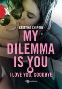 My Dilemma Is You – I love you, goodbye