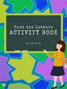 Spot the Letters Activity Book for Kids Ages 3+ (Printable Version)