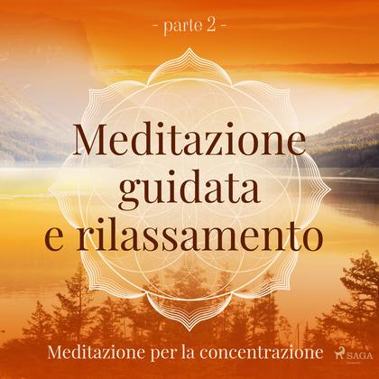 Meditazione guidata e rilassamento (parte 2) - Meditazione per la concentrazione