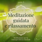 Meditazione guidata e rilassamento (parte 4) - Meditazione per la consapevolezza mentale