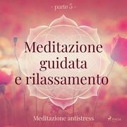 Meditazione guidata e rilassamento (parte 5) - Meditazione antistress