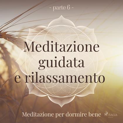 Meditazione guidata e rilassamento (parte 6) - Meditazione per dormire bene