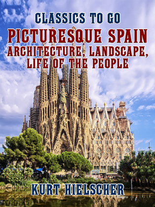 Picturesque Spain Architecture, Landscape, Life of the People
