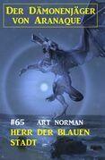 Herr der blauen Stadt: Der Dämonenjäger von Aranaque 65