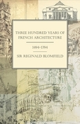 Three Hundred Years of French Architecture 1494-1794