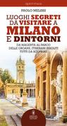 Luoghi segreti da visitare a Milano e dintorni
