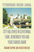 Peterborough, Ontario, Canada, City Hallowed in Centennial Fame, Remember You and Your Famous Name