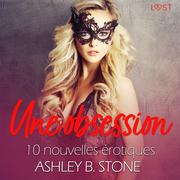 Une obsession - 10 nouvelles érotiques